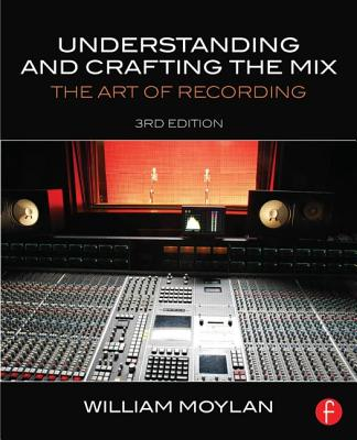Understanding and Crafting the Mix By Moylan, William